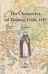 The Chronicles of Thomas Frith, O.P.