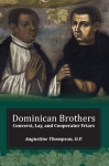 Dominican Brothers: Conversi, Lay, and Cooperator Friars